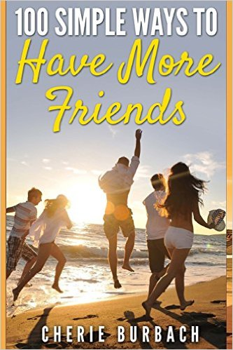 100 Simple Ways to Have More Friends by Cherie Burbach