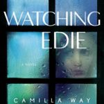 Friendship by the Book: Interview with Camilla Way, author of Watching Edie