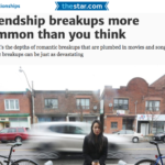 In the Media – Friendship Breakups: Common but still devastating (Toronto Star)