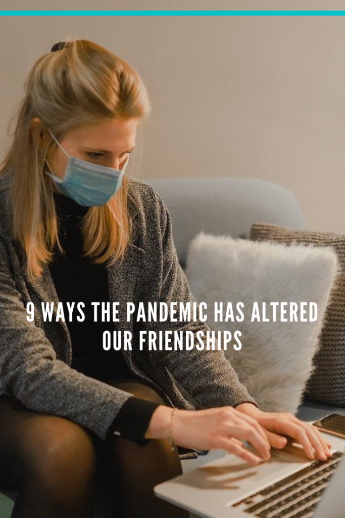 9 ways the pandemic altered our friendships